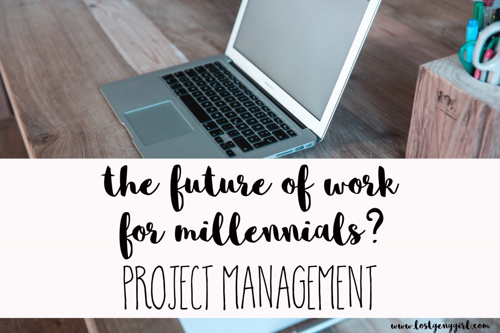 The future of work for millennials is project management