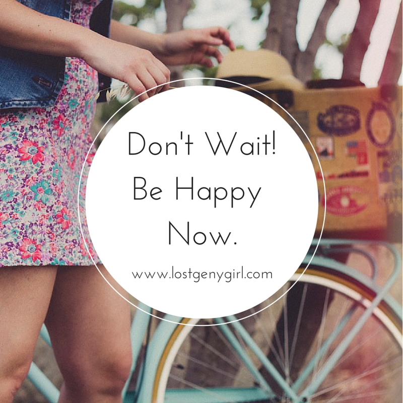 Don't Wait Be Happy Now