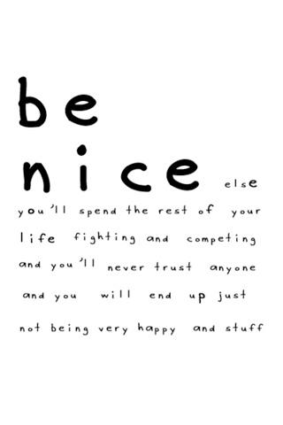 Just Be Nice. It Goes A Long Way.
