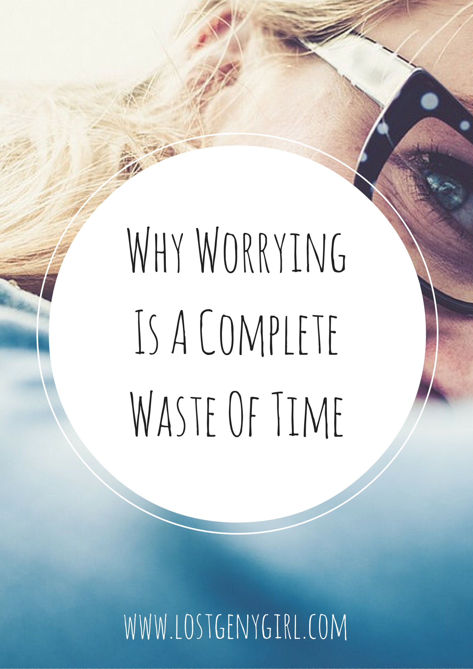 Why-Worrying-Is-A-Complete-Waste-Of-Time