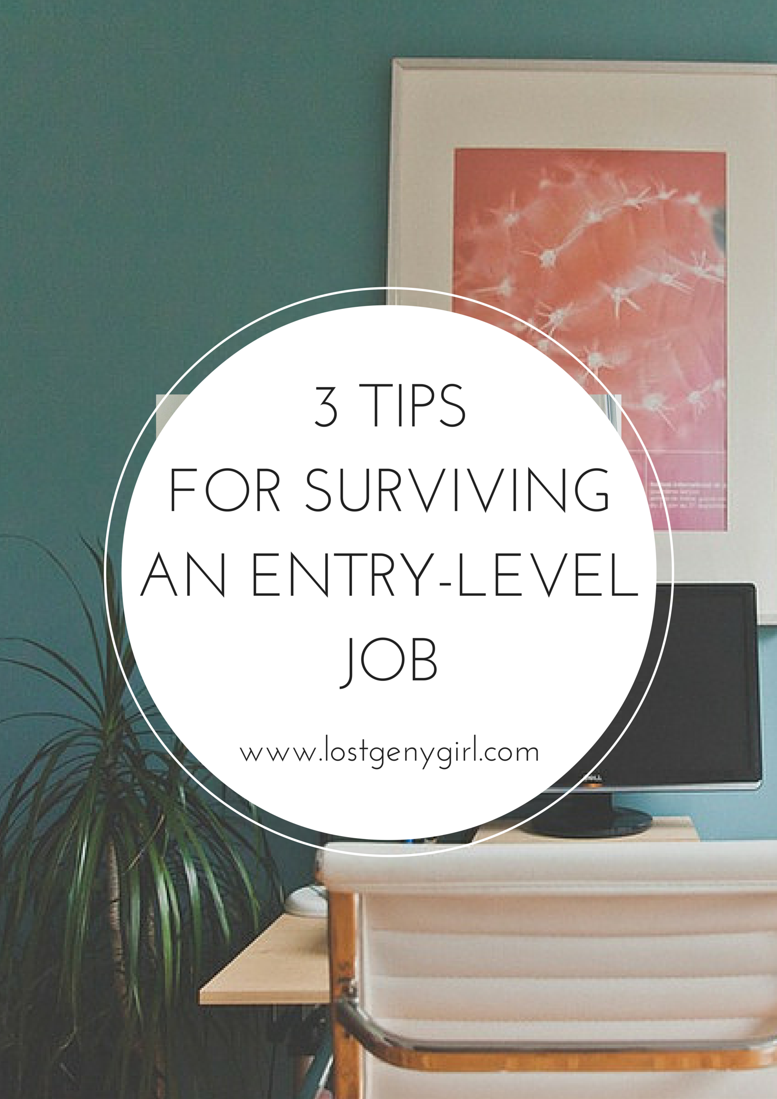 3 Tips For Surviving An Entry-Level Job