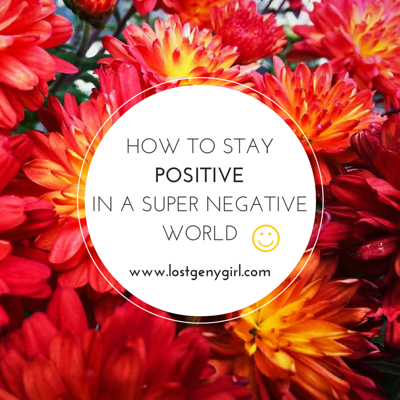 How To Stay Positive In A Super Negative World