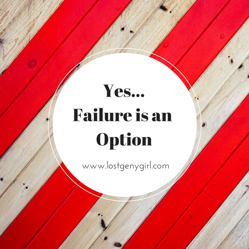 Yes, Failure is an Option
