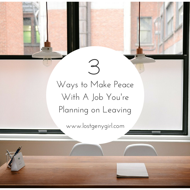 3 Ways to Make Peace With a Job You're Planning on Leaving