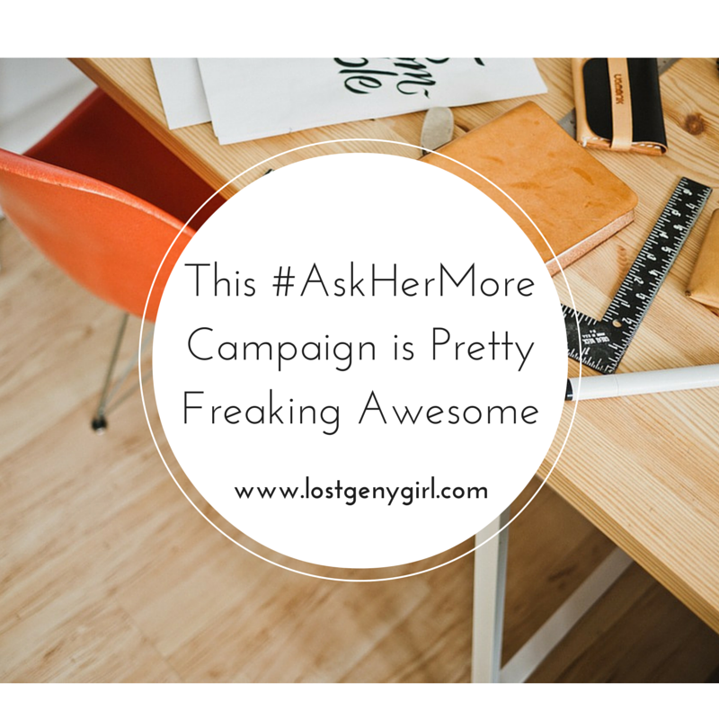 Ask Her More Campaign