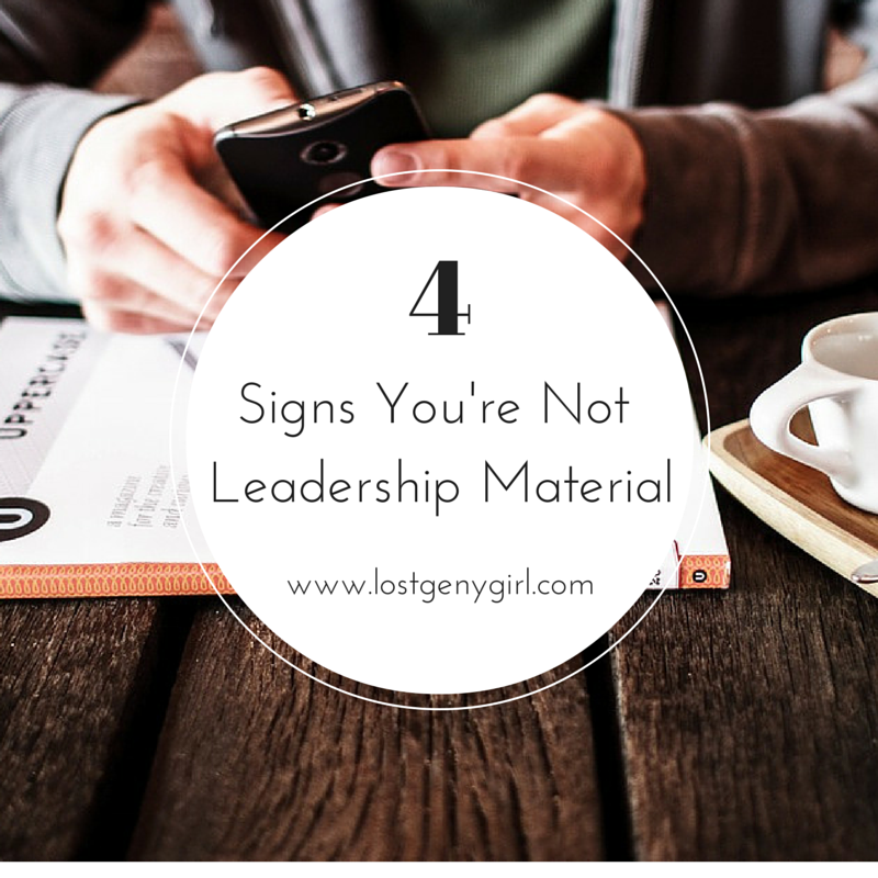 4 Signs You're Not Leadership Material