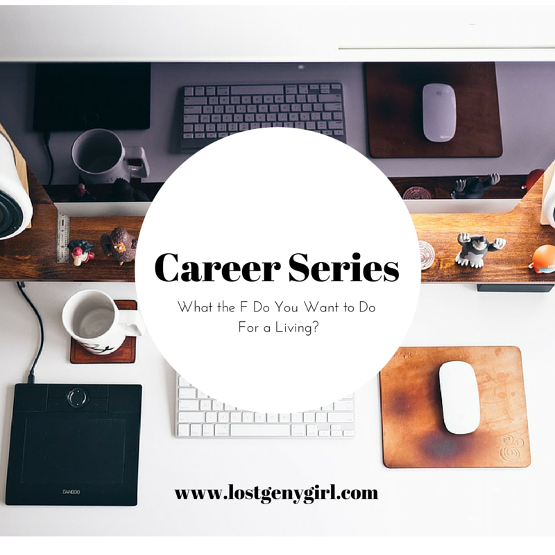 Career Series Sign Up What the F Do You Want to Do For a Living