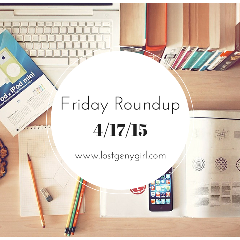 Friday Roundup 4/17/15