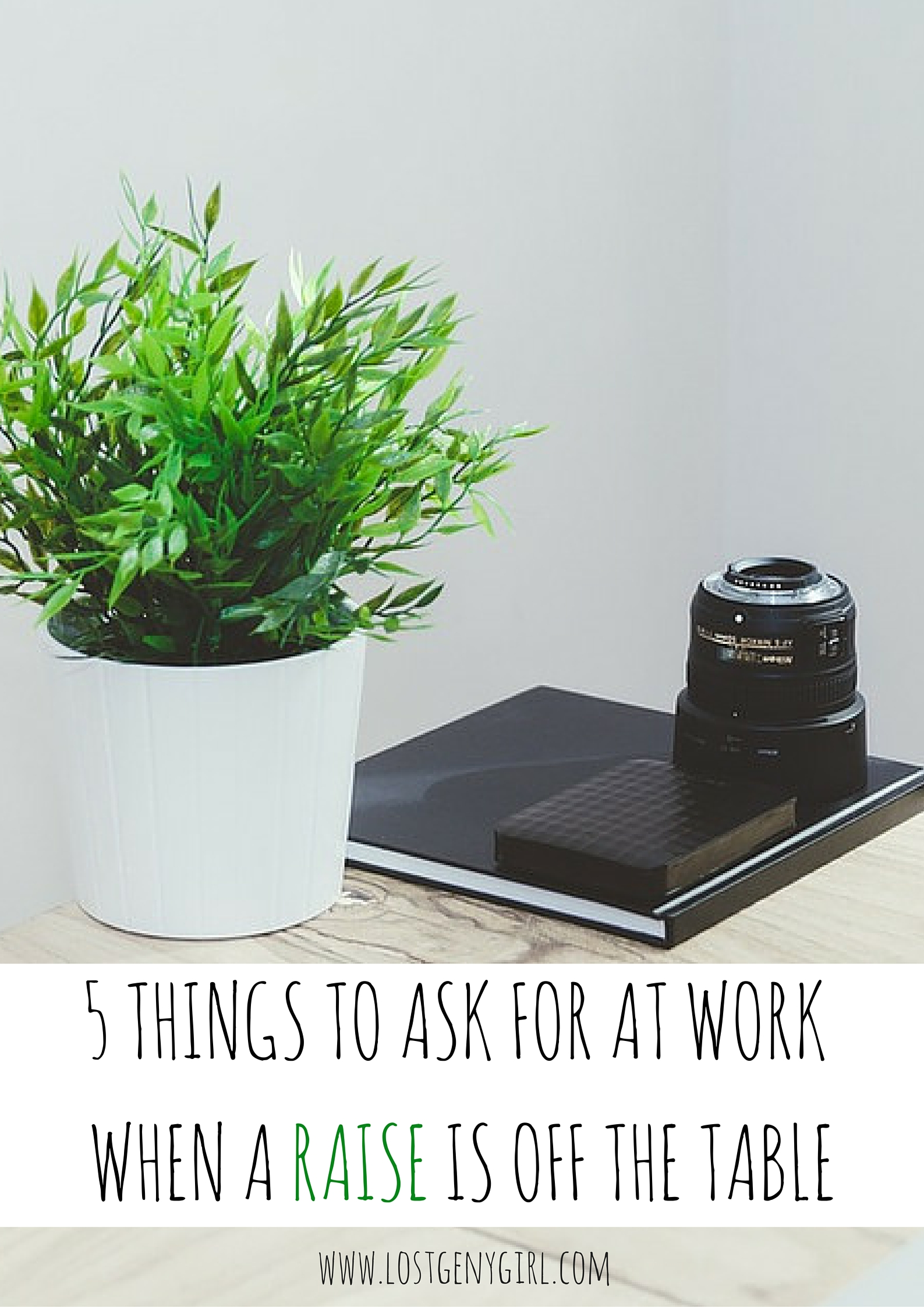 5 things to ask for at work when a raise is off the table gen y girl 5 things to ask for at work when a raise is off the table