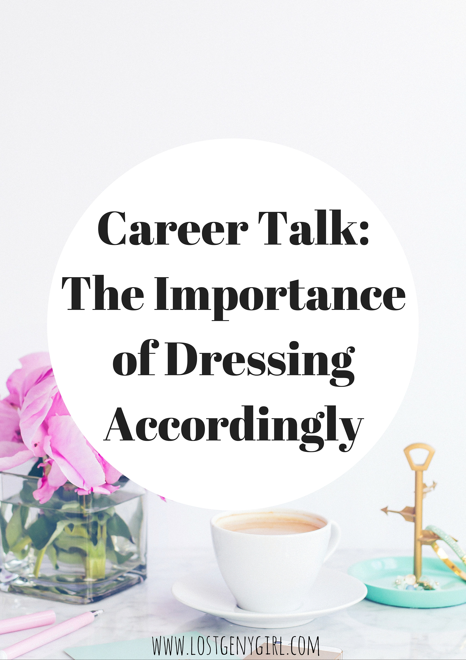 Career Talk Tuesday: The Importance of Dressing Accordingly – Week #2