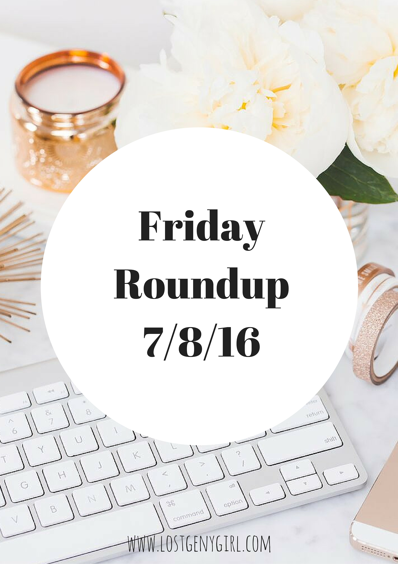 Friday Roundup 7/8/16