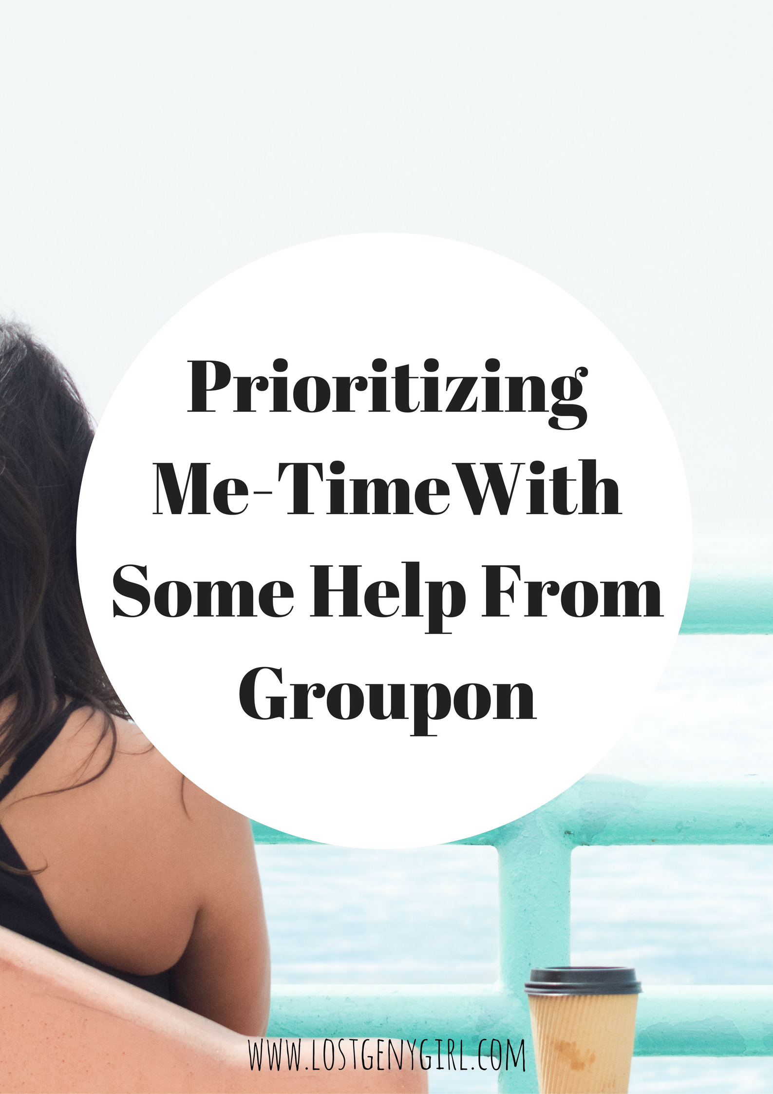 Prioritizing Me-Time With Some Help From Groupon