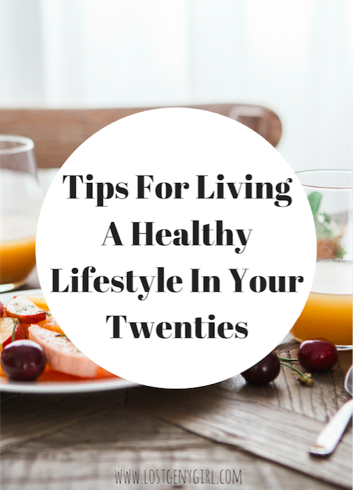 Tips For Living A Healthy Lifestyle In Your Twenties