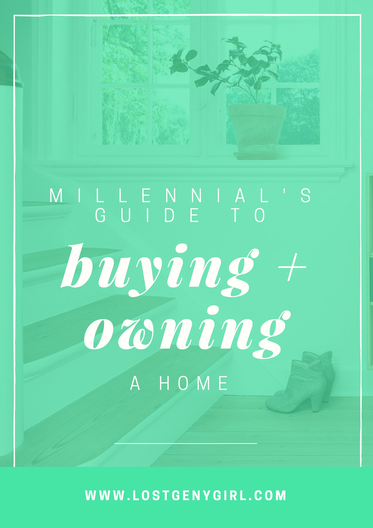 A Millennial's Guide To Buying And Owning A Home